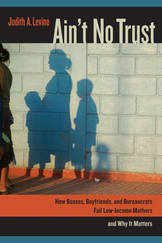 Ain't No Trust How Bosses, Boyfriends, and Bureaucrats Fail Low-Income Mothers and Why It Matters  2013 edition cover