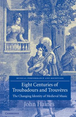 Eight Centuries of Troubadours and Trouv�res The Changing Identity of Medieval Music  2004 9780521826723 Front Cover