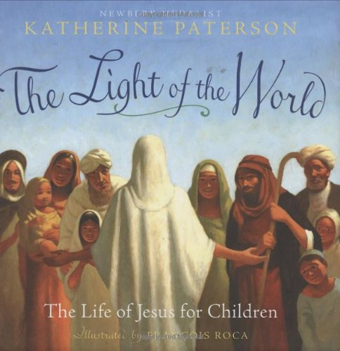 Light of the World The Life of Jesus for Children  2008 9780545011723 Front Cover