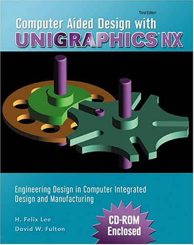 Computer Aided Design with Unigraphics Engineering Design in Computer Integrated Design and Manufacturing 3rd 2004 (Revised) 9780757504723 Front Cover
