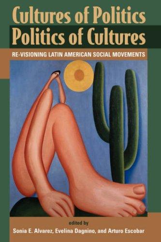Cultures of Politics, Politics of Cultures Re-Visioning Latin American Social Movements  1998 edition cover