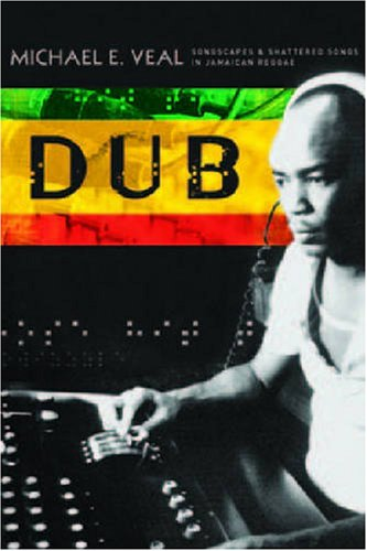 Dub Soundscapes and Shattered Songs in Jamaican Reggae  2007 edition cover