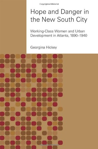 Hope and Danger in the New South City Working-Class Women and Urban Development in Atlanta, 1890-1940  2003 edition cover