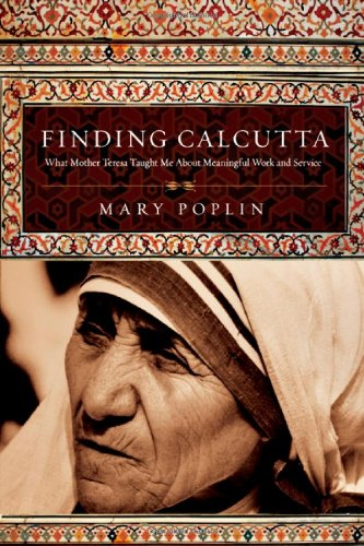 Finding Calcutta What Mother Teresa Taught Me about Meaningful Work and Service  2008 edition cover