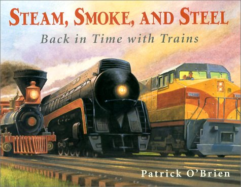 Steam, Smoke, and Steel Back in Time with Trains  2000 9780881069723 Front Cover