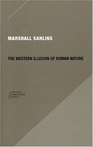 Western Illusion of Human Nature With Reflections on the Long History of Hierarchy, Equality and the Sublimation of Anarchy in the West, and Comparative Notes on Other Conceptions of the Human Condition  2008 edition cover