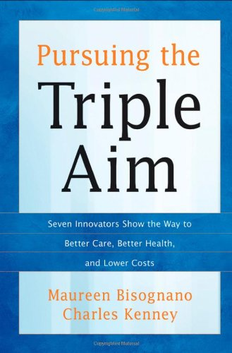 Pursuing the Triple Aim Seven Innovators Show the Way to Better Care, Better Health, and Lower Costs  2012 edition cover