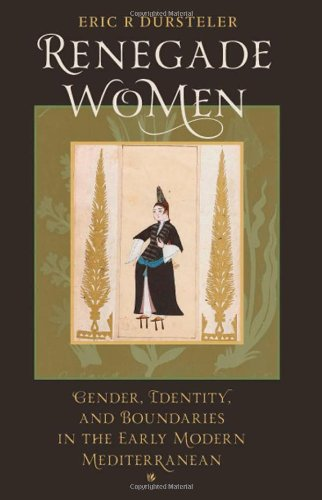 Renegade Women Gender, Identity, and Boundaries in the Early Modern Mediterranean  2011 edition cover