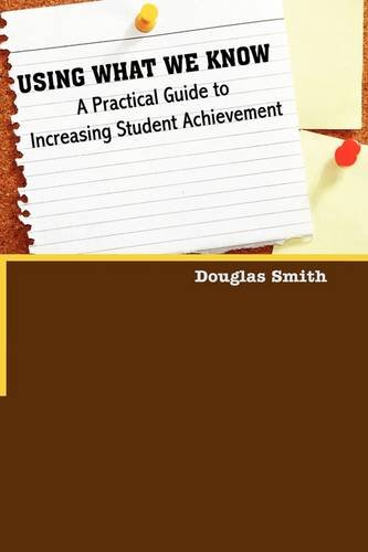 Using What We Know A Practical Guide to Increasing Student Achievement  2009 9781432741723 Front Cover