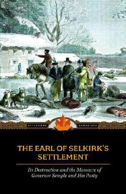 Earl of Selkirk's Settlement Upon the Red River in North America N/A 9781557099723 Front Cover