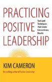 Practicing Positive Leadership Tools and Techniques That Create Extraordinary Results  2013 9781609949723 Front Cover