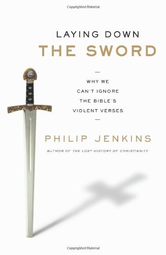 Laying down the Sword Why We Can't Ignore the Bible's Violent Verses N/A edition cover