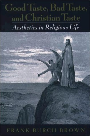 Good Taste, Bad Taste, and Christian Taste Aesthetics in Religious Life  2003 9780195158724 Front Cover