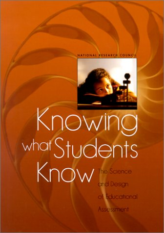 Knowing What Students Know The Science and Design of Educational Assessment  2001 edition cover