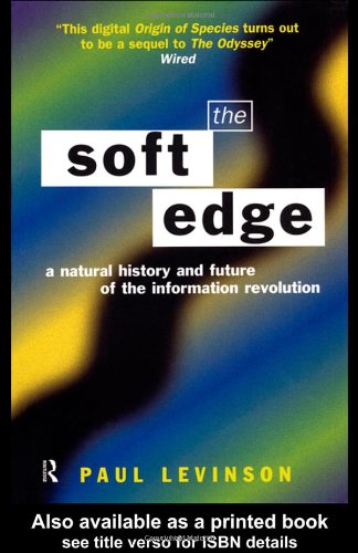 Soft Edge A Natural History and Future of the Information Revolution  1998 (Reprint) edition cover