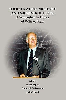 Solidification Processes and Microstructures A Symposium in Honor of Wilfried Kurz  2004 9780873395724 Front Cover