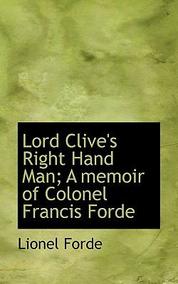 Lord Clive's Right Hand Man; a Memoir of Colonel Francis Forde  N/A 9781116819724 Front Cover