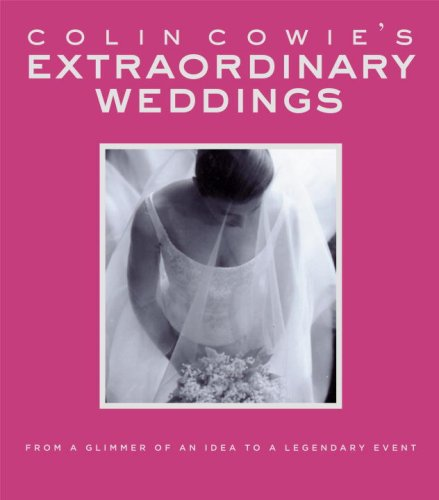 Colin Cowie's Extraordinary Weddings From a Glimmer of an Idea to a Legendary Event  2003 9781400048724 Front Cover
