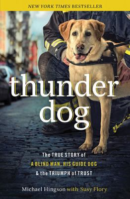 Thunder Dog The True Story of a Blind Man, His Guide Dog, and the Triumph of Trust  2012 edition cover