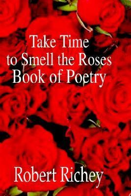 Take Time to Smell the Roses Book of Poetry N/A 9781403344724 Front Cover