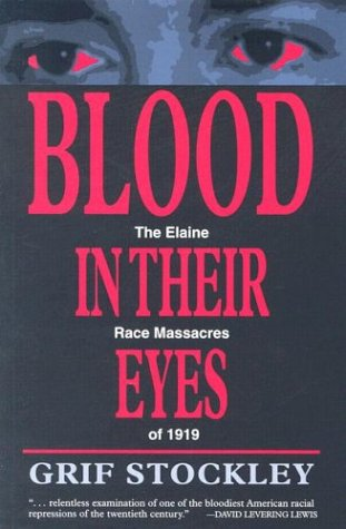 Blood in Their Eyes The Elaine Race Massacres Of 1919 N/A edition cover