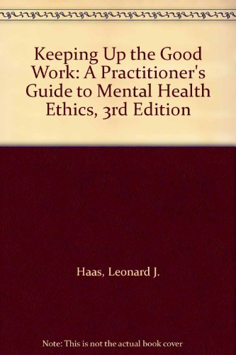 Keeping up the Good Work A Practitioner's Guide to Mental Health Ethics 3rd 2002 9781568870724 Front Cover