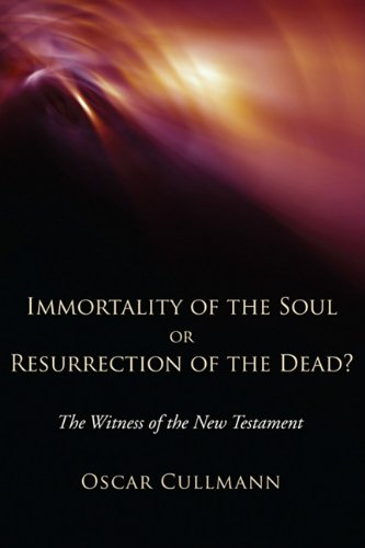 Immortality of the Soul or Resurrection of the Dead? The Witness of the New Testament N/A edition cover