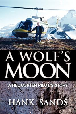 Wolf's Moon A Helicopter Pilot's Story  2012 edition cover