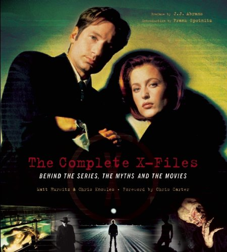 Complete X-Files Behind the Series the Myths and the Movies  2008 9781933784724 Front Cover