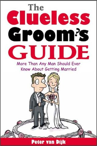 Clueless Groom's Guide More Than Any Man Should Ever Know about Getting Married  2003 9780071413725 Front Cover