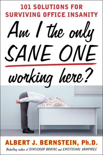 Am I the Only Sane One Working Here?: 101 Solutions for Surviving Office Insanity   2009 9780071608725 Front Cover