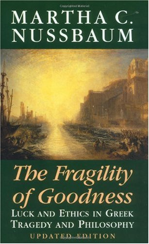 Fragility of Goodness Luck and Ethics in Greek Tragedy and Philosophy 2nd 2001 (Revised) edition cover