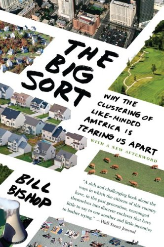 Big Sort Why the Clustering of Like-Minded American Is Tearing Us Apart  2009 edition cover