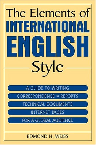 Elements of International English Style A Guide to Writing Correspondence, Reports, Technical Documents Internet Pages For a Global Audience  2005 edition cover