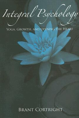 Integral Psychology Yoga, Growth, and Opening the Heart  2007 edition cover