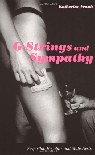 G-Strings and Sympathy Strip Club Regulars and Male Desire  2002 edition cover