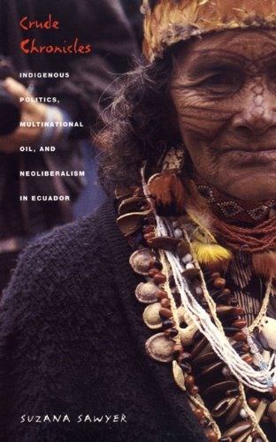 Crude Chronicles Indigenous Politics, Multinational Oil, and Neoliberalism in Ecuador  2004 edition cover