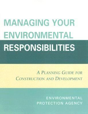Managing Your Environmental Responsibilities A Planning Guide for Construction and Development N/A 9780865874725 Front Cover