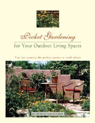 Pocket Gardening for Your Outdoor Living Spaces: Tips for Creating the Perfect Garden in Small Places  2004 9780875886725 Front Cover