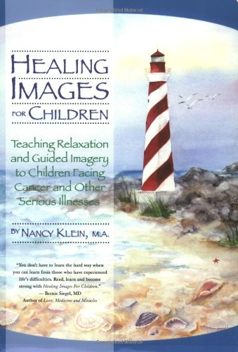 Healing Images for Children Teaching Relaxation and Guided Imagery to Children Facing Cancer and Other Serious Illnesses  2001 9780963602725 Front Cover
