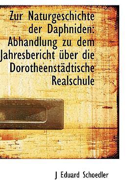 Zur Naturgeschichte der Daphniden : Abhandlung zu dem Jahresbericht über die Dorotheenstädtische Real N/A 9781113503725 Front Cover