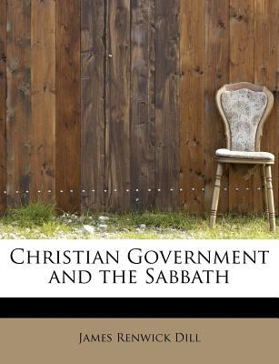 Christian Government and the Sabbath  N/A 9781115666725 Front Cover