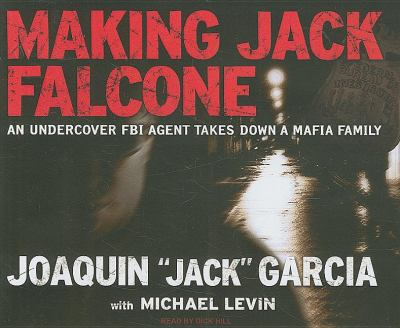 Making Jack Falcone: An Undercover FBI Agent Takes Down a Mafia Family  2008 9781400108725 Front Cover