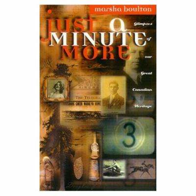 Just a Minute More Glimpses of Our Great Canadian Heritage  1999 9781552780725 Front Cover