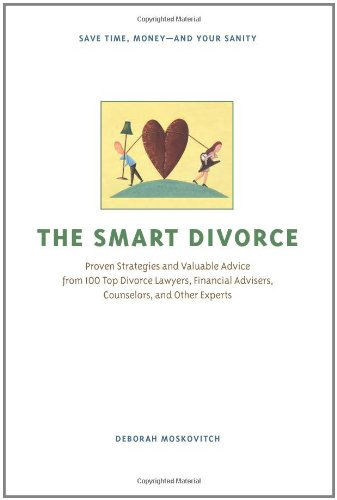 Smart Divorce Proven Strategies and Valuable Advice from 100 Top Divorce Lawyers, Financial Advisers, Counselors, and Other Experts  2007 9781556526725 Front Cover