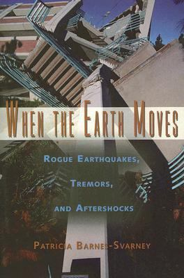 When the Earth Moves Rogue Earthquakes, Tremors, and Aftershocks N/A 9781560259725 Front Cover
