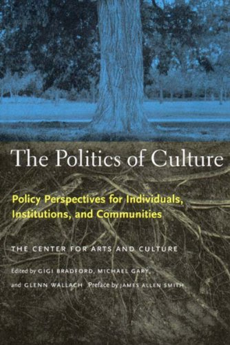 Politics of Culture Policy Perspectives for Individuals, Institutions, and Communities  2000 9781565845725 Front Cover