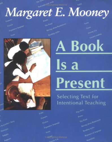 Book Is a Present : Selecting Text for Intentional Teaching 1st 2004 9781572746725 Front Cover