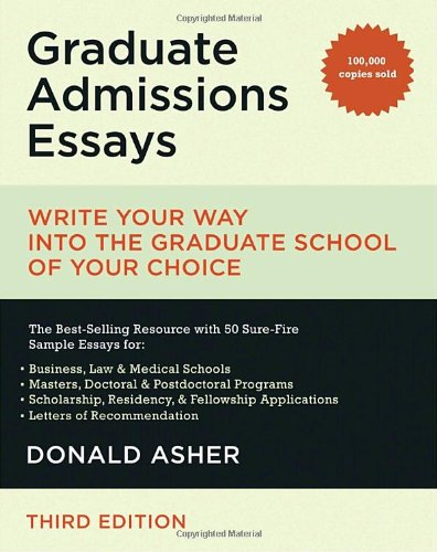 Graduate Admissions Essays Write Your Way into the Graduate School of Your Choice 3rd 2008 (Revised) edition cover