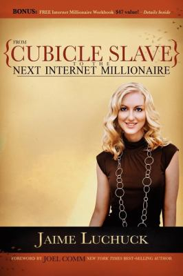 From Cubicle Slave to the Next Internet Millionaire   2007 9781600373725 Front Cover